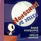 Nonsense! He Yelled by Roger Eschbacher