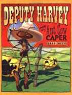 Deputy Harvey and the Ant Cow Caper by Brad…