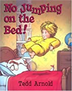 No jumping on the bed! by Tedd Arnold