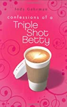 Confessions of a Triple Shot Betty by Jody…