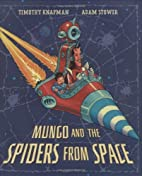 Mungo and the Spiders from Space by Timothy…