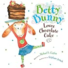 Betty Bunny Loves Chocolate Cake by Michael…