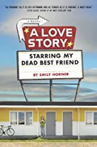 A Love Story Starring My Dead Best Friend by…