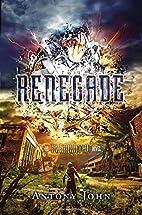 Renegade: An Elemental Novel by Antony John