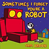 Brown, Sam: Sometimes I Forget You're a Robot