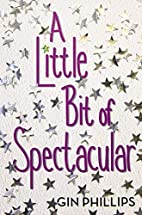 A Little Bit of Spectacular by Gin Phillips