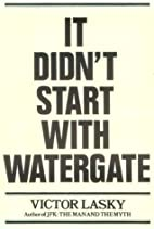 It Didn't Start With Watergate by Victor…
