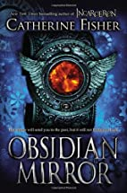 Obsidian Mirror by Catherine Fisher