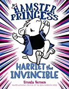 Hamster Princess: Harriet the Invincible by…