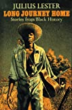 Lester, Julius: The Long Journey Home: Stories from Black History
