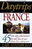 Steinbicker, Earl: Daytrips France: 45 One-Day Adventures by Rail, Bus, or Car