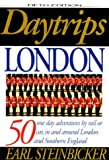 Steinbicker, Earl: Daytrips London: 50 One Day Adventures by Rail or Car, in and Around London and Southern England