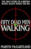 Martin McGartland: Fifty Dead Men Walking: The True Story of a British Secret Agent Inside the IRA