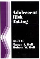 Adolescent risk taking by Nancy J. Bell
