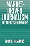 McManus, John H.: Market-Driven Journalism: Let the Citizen Beware?
