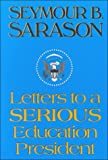 Sarason, Seymour B: Letters to a Serious Education President