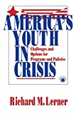Lerner, Richard M.: America's Youth in Crisis: Challenges and Options for Programs and Policies