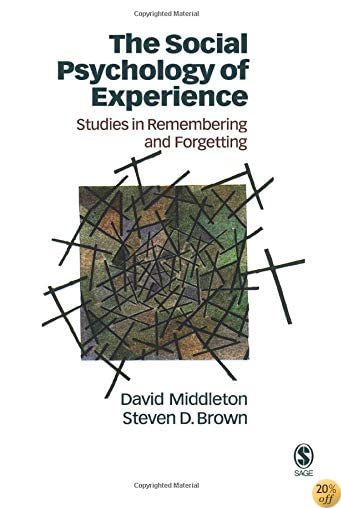 The Social Psychology of Experience: Studies in Remembering and Forgetting (Inquiries in Social Construction series)