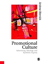 Promotional Culture: Advertising, Ideology…