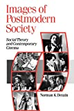 Denzin, Norman K.: Images of a Postmodern Society: Social Theory and Contemporary Cinema