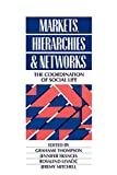 Thompson, Grahame: Markets Hierarchies and Networks: The Coordination of Social Life