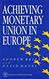 Britton, Andrew: Achieving Monetary Union in Europe