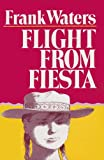 Waters, Frank: Flight From Fiesta