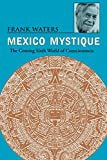 Waters, Frank: Mexico Mystique: The Coming Sixth World of Consciousness