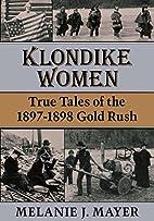 Klondike Women: True Tales Of 1897-1898 Gold…