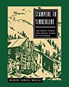 Stampede to Timberline: The Ghost Towns and…