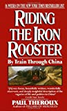 Theroux, Paul: Riding the Iron Rooster: By Train Through China
