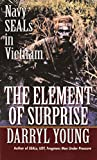 Young, Darryl: The Element of Surprise: Navy Seals in Vietnam