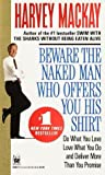 Mackay, Harvey B.: Beware the Naked Man Who Offers You His Shirt: Do What You Love, Love What You Do, and Deliver More Than You Promise