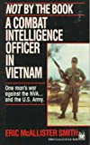 Smith, Eric McAllister: Not by the Book : A Combat Intelligence Officer in Vietnam