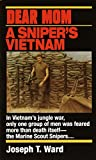 Ward, Joseph T.: Dear Mom: A Sniper&#39;s Vietnam