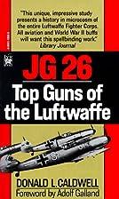 JG 26: Top Guns of the Luftwaffe by Donald…