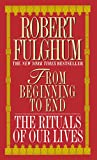 Fulghum, Robert: From Beginning to End: The Rituals of Our Lives
