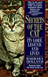 Holland, Barbara: Secrets of the Cat: Its Lore, Legend, and Lives