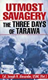 Alexander, Joseph H.: Utmost Savagery: The 3 Days of Tarawa