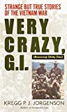 Jorgenson, Kregg, P.J.: Very Crazy, G.I.: Strange but True Stories of the Vietnam War