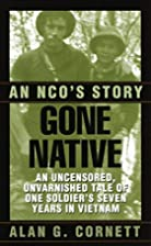 Gone Native: An NCO's Story by Alan Cornett