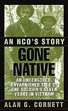 Gone Native: An NCO's Story by Alan Cornett