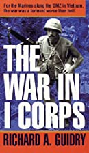 War in I Corps by Richard A. Guidry