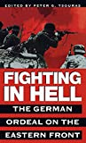 Tsouras, Peter G.: Fighting in Hell: The German Ordeal on the Eastern Front