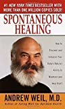 Weil, Andrew: Spontaneous Healing: How to Discover and Embrace Your Body&#39;s Natural Ability to Maintain and Heal Itself