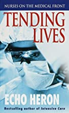 Tending Lives: Nurses on the Medical Front…