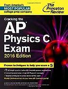 Cracking the AP Physics C Exam, 2016 Edition…