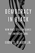 Democracy in Black: How Race Still Enslaves…