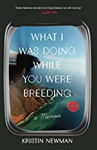 What I Was Doing While You Were Breeding: A…