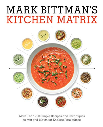 mark-bittmans-kitchen-matrix-more-than-700-simple-recipes-and-techniques-to-mix-and-match-for-endless-possibilities
